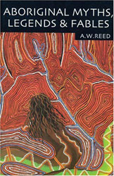 A.W. REED / ABORIGINAL MYTHS, LEGENDS & FABLES